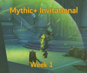 Mythic+ Invitational Week One Recap