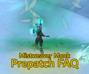 Mistweaver Monk Prepatch FAQ
