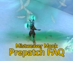 Mistweaver Monk Prepatch FAQ