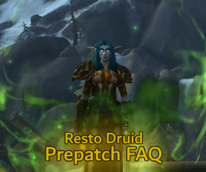 Resto Druid Prepatch FAQ
