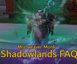 Mistweaver Monk Shadowlands FAQ